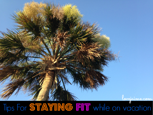 Tips for staying fit on vacation