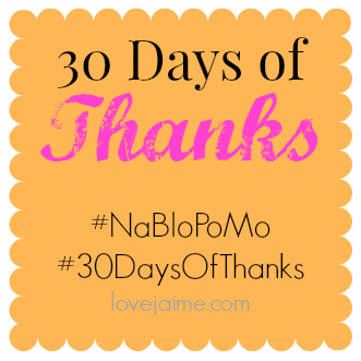 NaBloPoMo: 30 days of thankfulness #30DaysOfThanks #NaBloPoMo