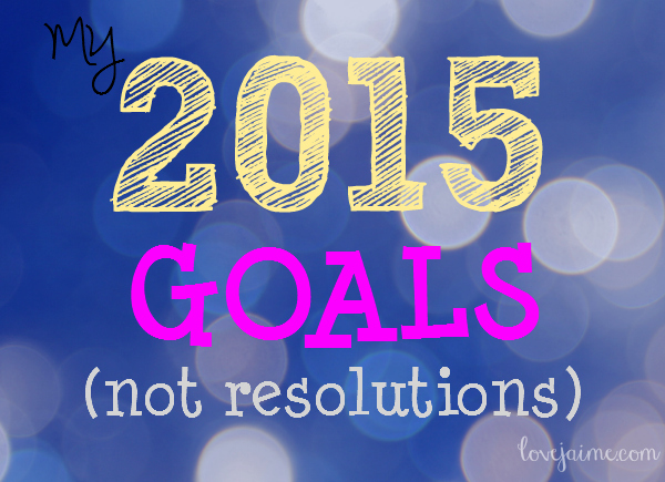 2015 goals - not resolutions.