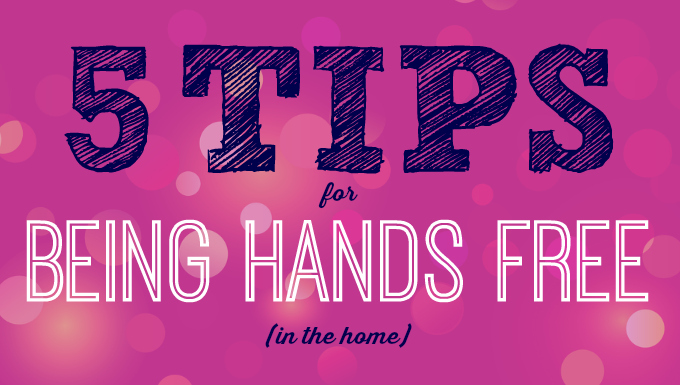 Tips for being hands free in your home.