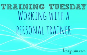 Training Tuesday: Working with a personal trainer