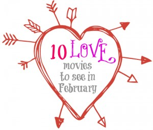 10 chick flicks worth seeing in February.