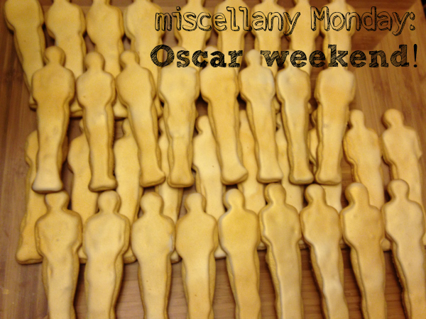 Miscellany Monday: Oscar weekend edition