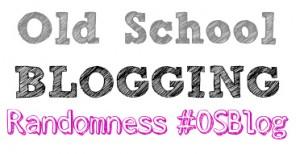 Old School Blogging: Randomness  #OSBlog
