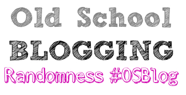 Old School Blogging: Randomness  #OSBlog