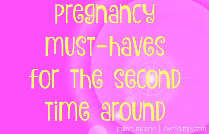 Pregnancy must-haves (second time around!)