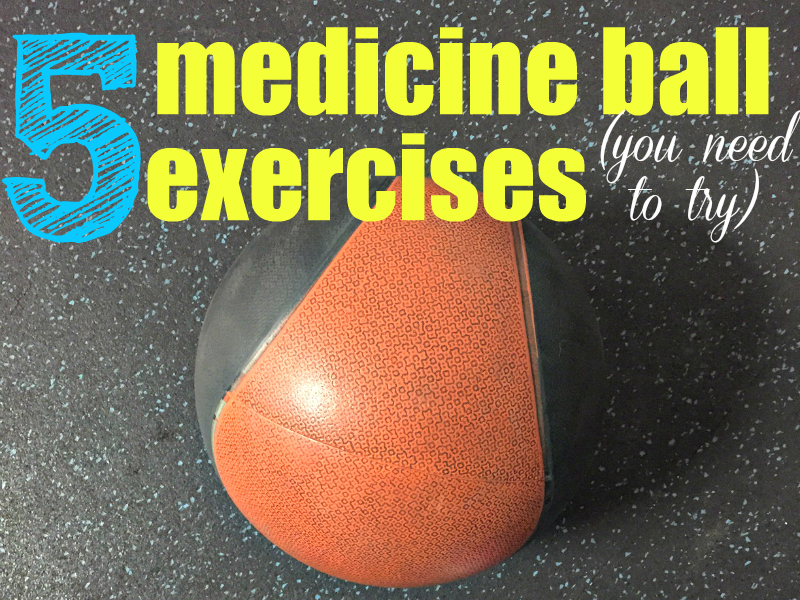 5 Medicine Ball Exercises {you need to try}