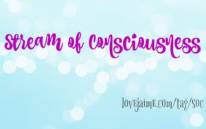 Stream of Consciousness: Lazy(ish) Saturday