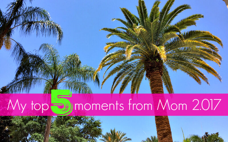 My top 5 moments from Mom 2.017