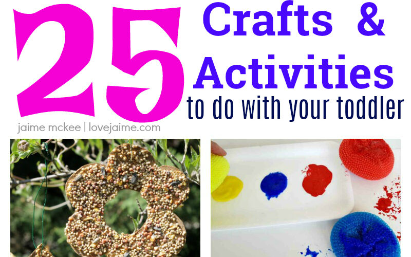 (More Than) 25 Toddler Crafts and Activities