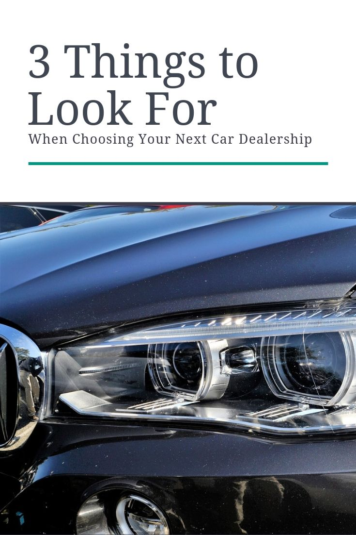 3 Things to Look for When Choosing Your Next Car Dealership!