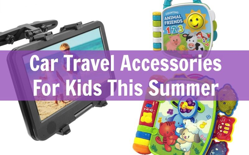 My top car travel accessories for kids this summer