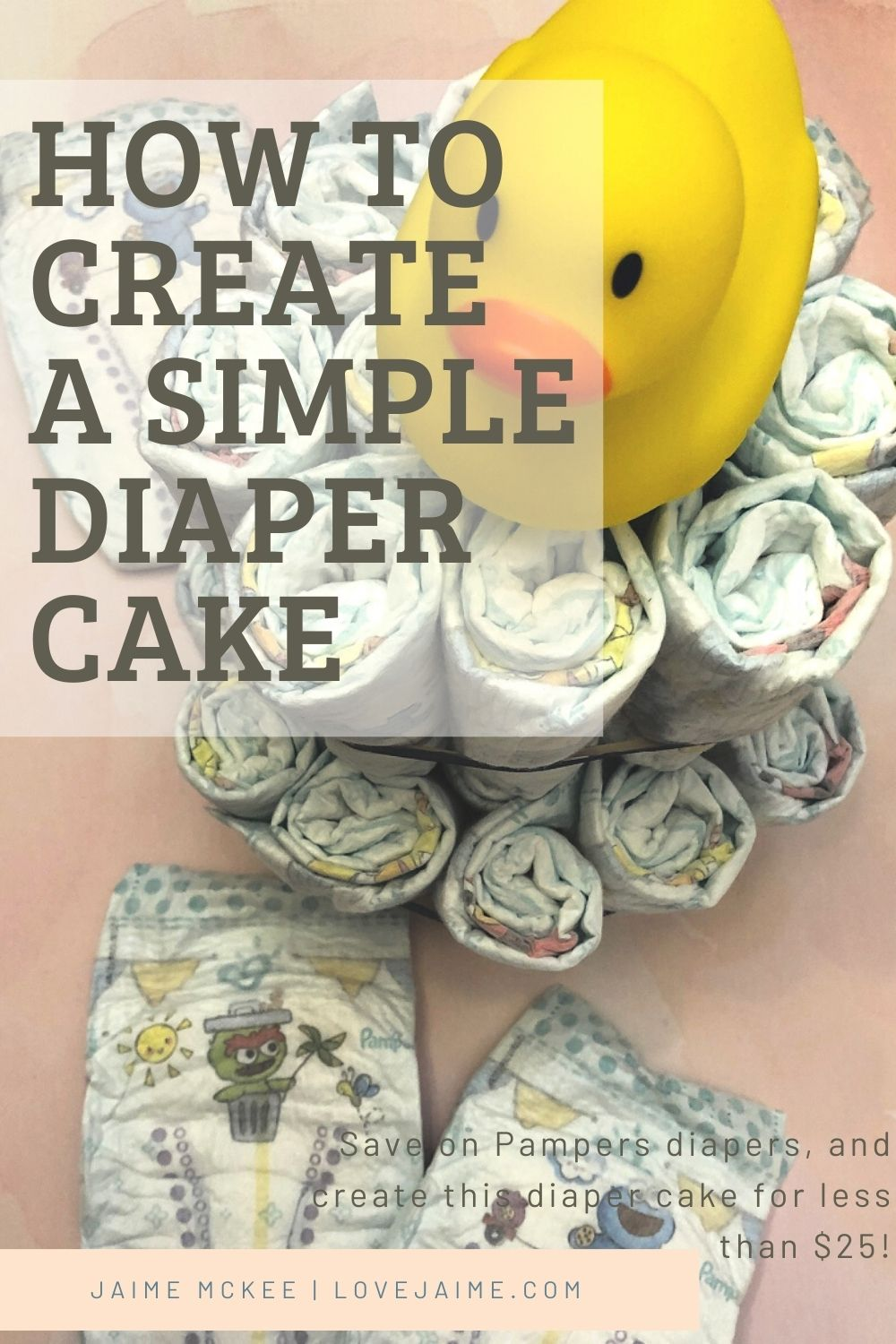 How to create a diaper cake - it's easy and you can stay within a very reasonable budget (under $25!)